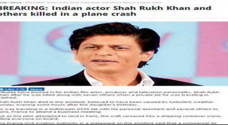 શાહરૂખ ખાન પ્લેન ક્રેશમાં મૃત્યુ પામ્યો હોવાના સમાચાર વાયરલ